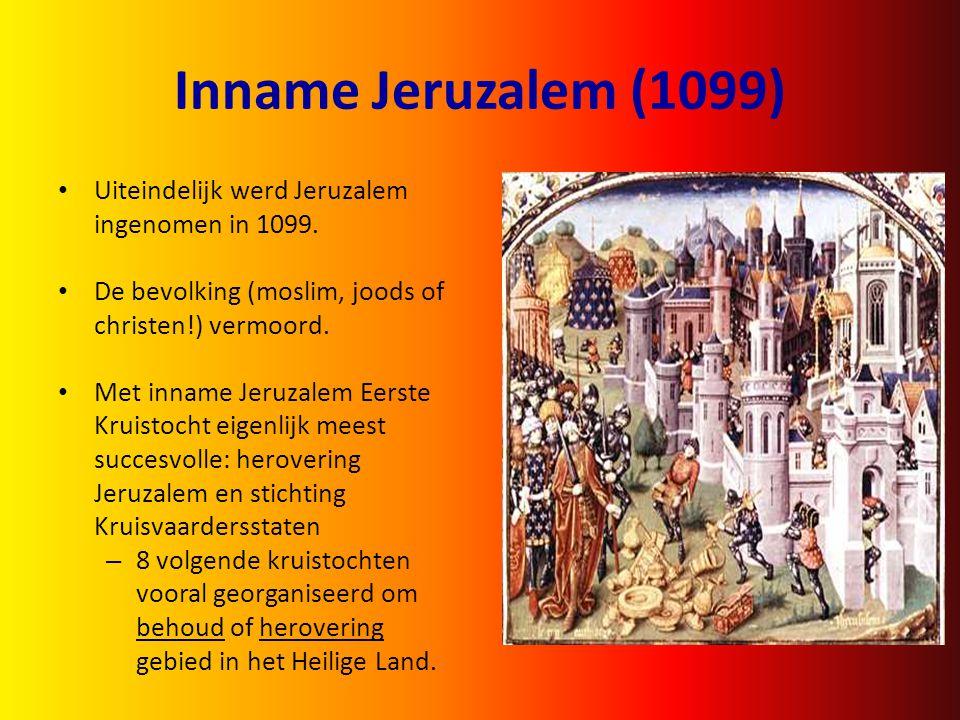 Inname Jeruzalem (1099) Uiteindelijk werd Jeruzalem ingenomen in 1099. De bevolking (moslim, joods of christen!) vermoord. Met inname Jeruzalem Eerste