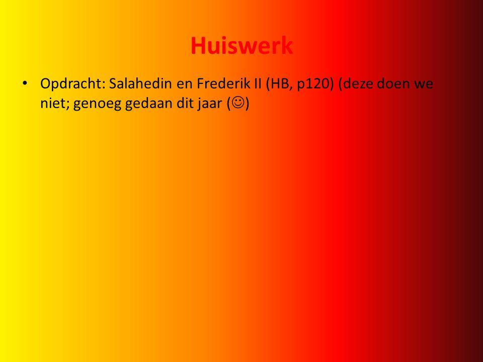 Huiswerk Opdracht: Salahedin en Frederik II (HB, p120) (deze doen we niet; genoeg gedaan dit jaar ( )
