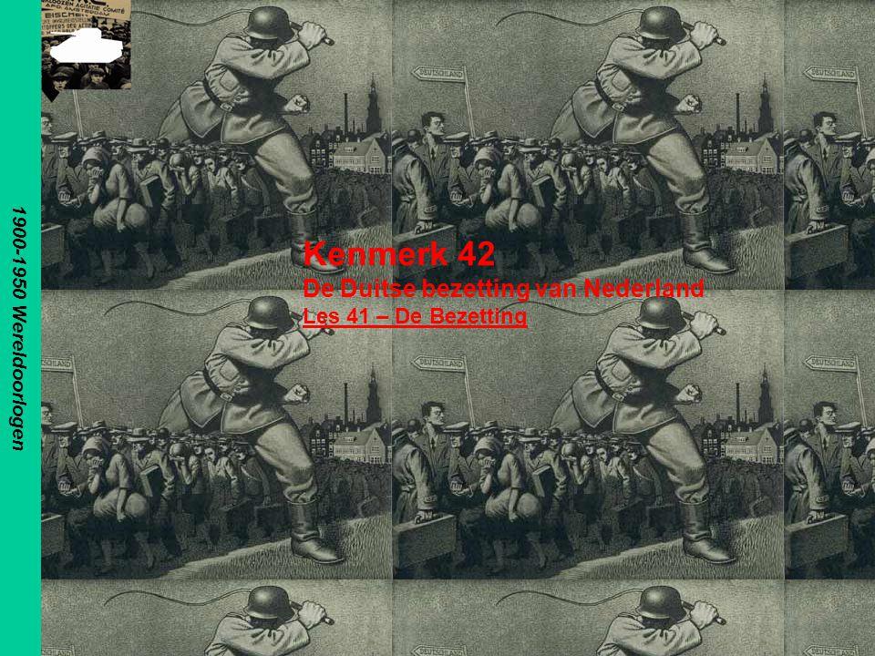 1900-1950 Wereldoorlogen Kenmerk 42 De Duitse bezetting van Nederland Les 41 – De Bezetting