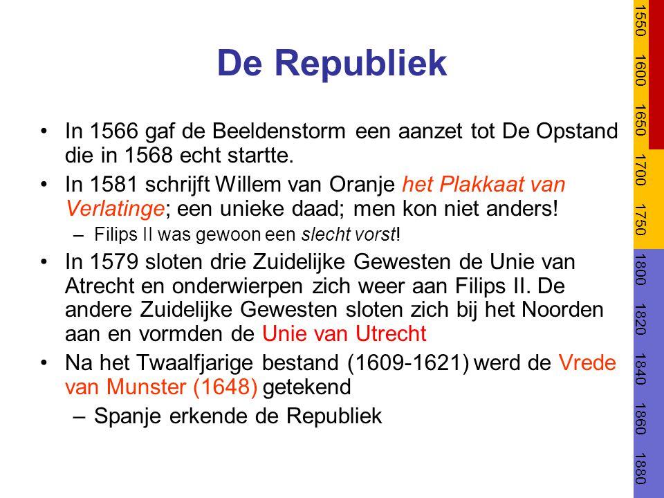 De Republiek In 1566 gaf de Beeldenstorm een aanzet tot De Opstand die in 1568 echt startte. In 1581 schrijft Willem van Oranje het Plakkaat van Verla