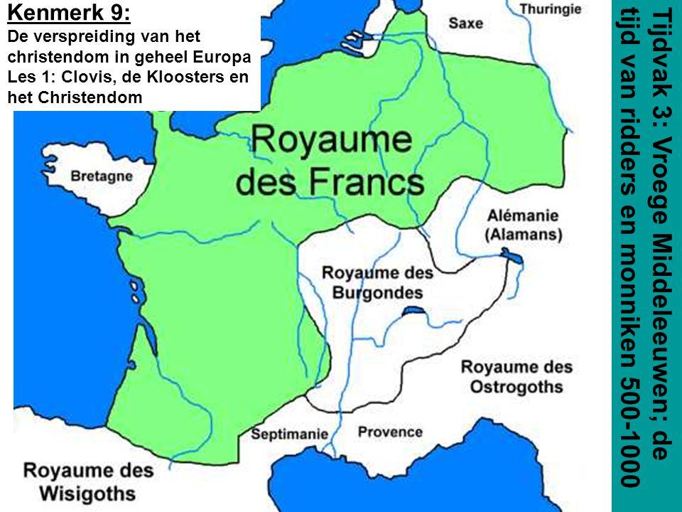 Tijdvak 3: Vroege Middeleeuwen; de tijd van ridders en monniken 500-1000 Kenmerk 9: De verspreiding van het christendom in geheel Europa Les 1: Clovis, de Kloosters en het Christendom