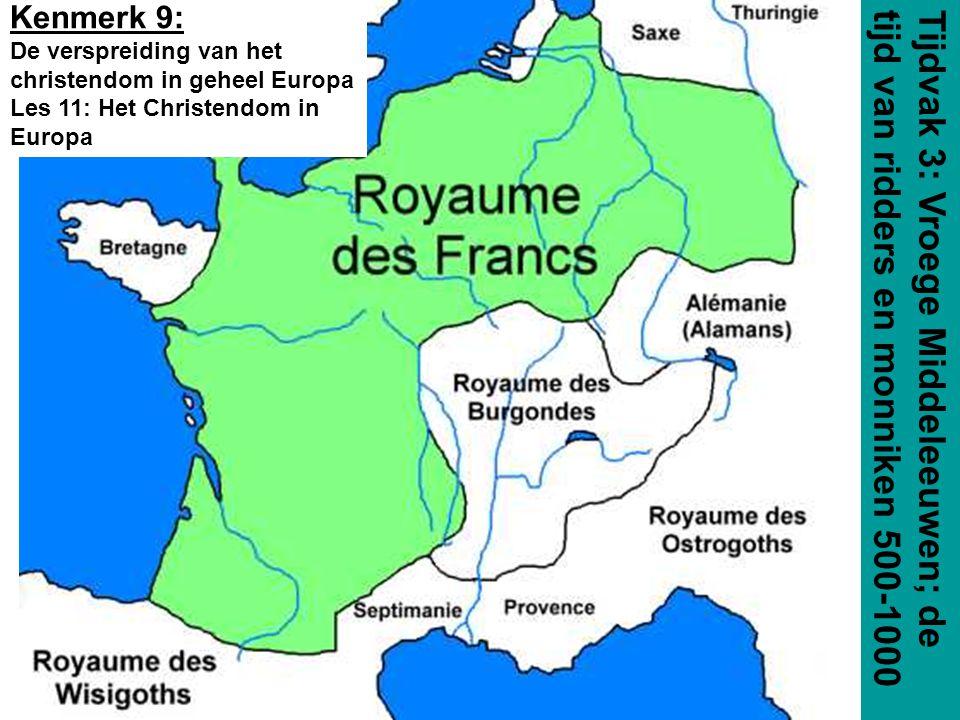 Tijdvak 3: Vroege Middeleeuwen; de tijd van ridders en monniken 500-1000 Kenmerk 9: De verspreiding van het christendom in geheel Europa Les 11: Het C