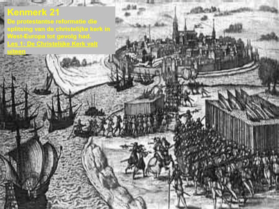 Kenmerk 21 De protestantse reformatie die splitsing van de christelijke kerk in West-Europa tot gevolg had. Les 1: De Christelijke Kerk valt uiteen