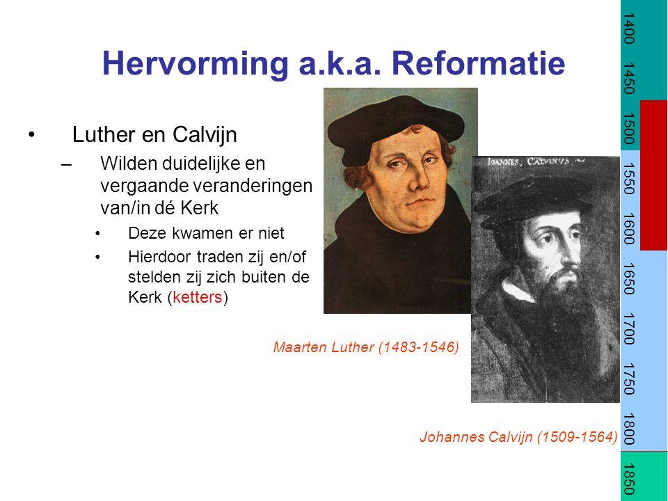 Hervorming a.k.a. Reformatie Luther en Calvijn –Wilden duidelijke en vergaande veranderingen van/in dé Kerk Deze kwamen er niet Hierdoor traden zij en