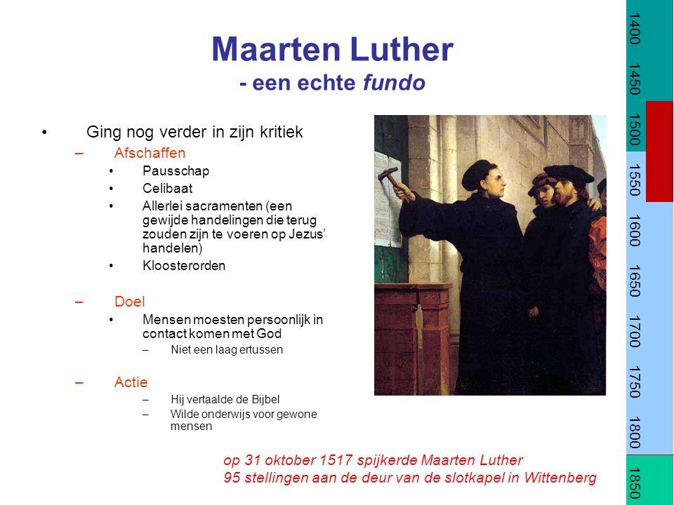 Maarten Luther - een echte fundo Ging nog verder in zijn kritiek –Afschaffen Pausschap Celibaat Allerlei sacramenten (een gewijde handelingen die teru