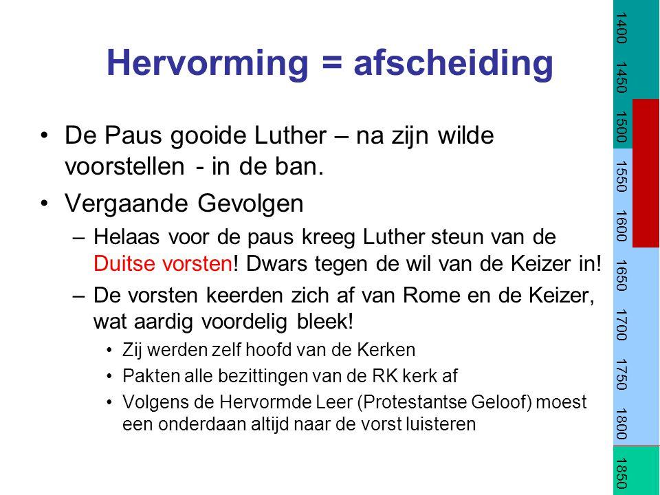 Hervorming = afscheiding De Paus gooide Luther – na zijn wilde voorstellen - in de ban. Vergaande Gevolgen –Helaas voor de paus kreeg Luther steun van