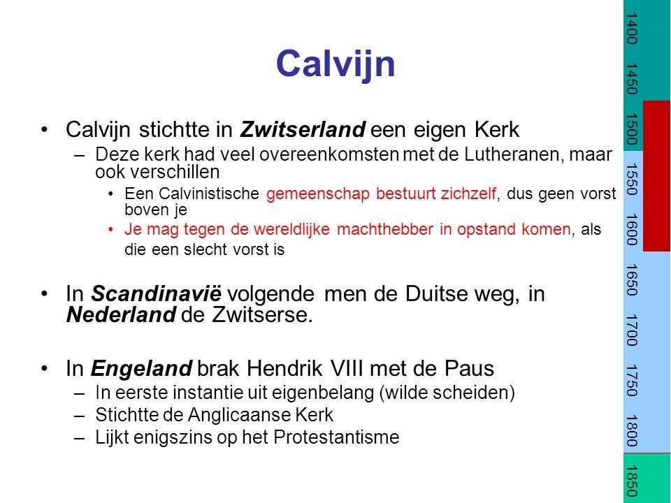 Calvijn Calvijn stichtte in Zwitserland een eigen Kerk –Deze kerk had veel overeenkomsten met de Lutheranen, maar ook verschillen Een Calvinistische g
