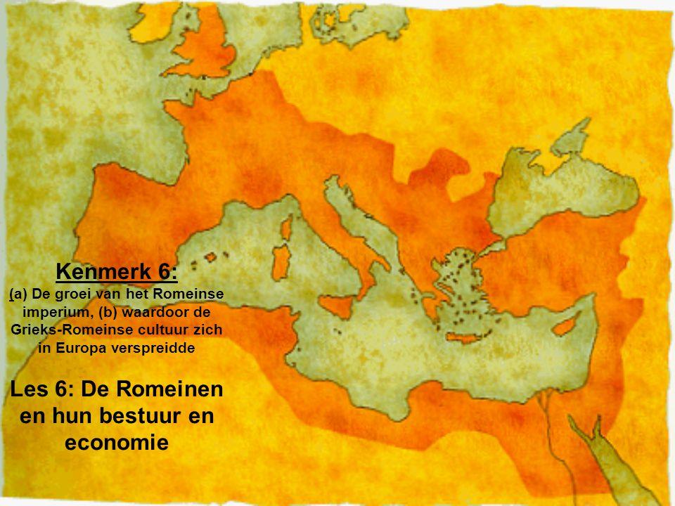 Kenmerk 6: (a) De groei van het Romeinse imperium, (b) waardoor de Grieks-Romeinse cultuur zich in Europa verspreidde Les 6: De Romeinen en hun bestuu