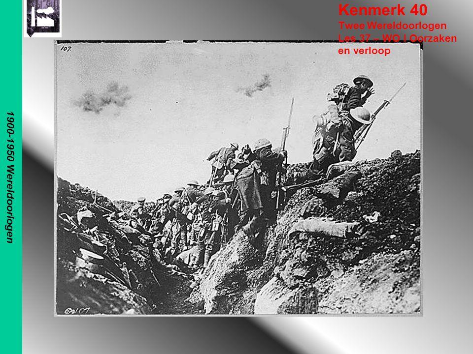 1900-1950 Wereldoorlogen Kenmerk 40 Twee Wereldoorlogen Les 37 – WO I Oorzaken en verloop