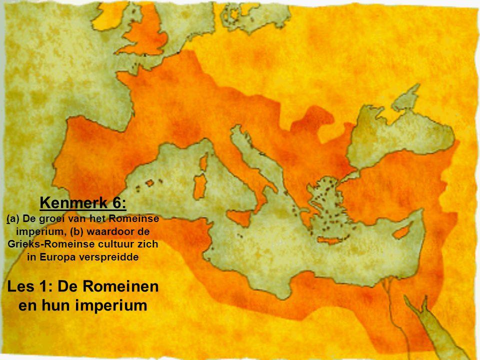 Kenmerk 6: (a) De groei van het Romeinse imperium, (b) waardoor de Grieks-Romeinse cultuur zich in Europa verspreidde Les 1: De Romeinen en hun imperi