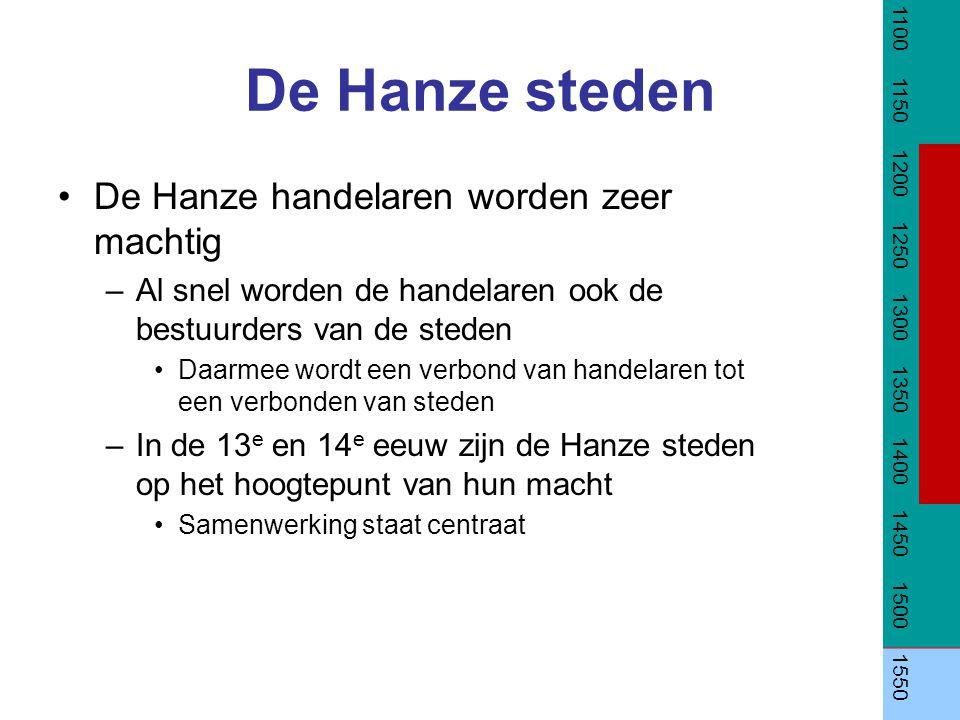 De Hanze steden De Hanze handelaren worden zeer machtig –Al snel worden de handelaren ook de bestuurders van de steden Daarmee wordt een verbond van h