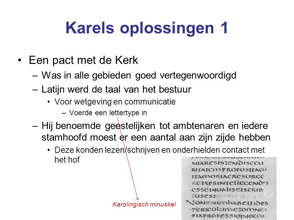 Karels oplossingen 1 Een pact met de Kerk –Was in alle gebieden goed vertegenwoordigd –Latijn werd de taal van het bestuur Voor wetgeving en communica