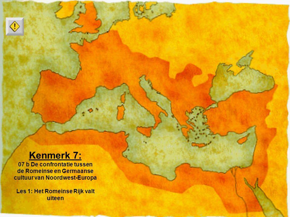 Kenmerk 7: 07 b De confrontatie tussen de Romeinse en Germaanse cultuur van Noordwest-Europa Les 1: Het Romeinse Rijk valt uiteen