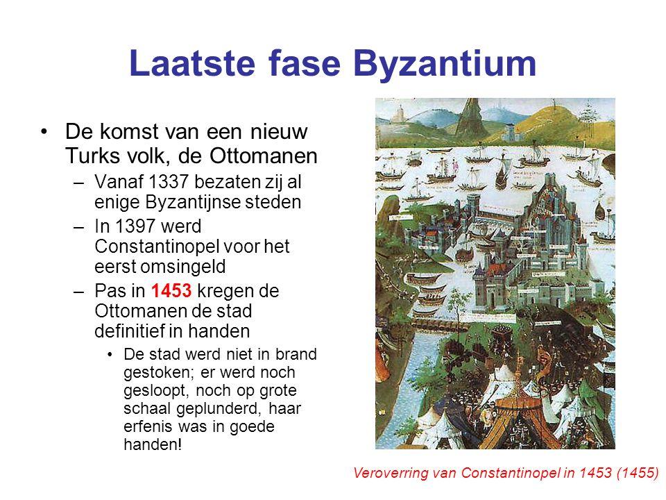 Laatste fase Byzantium De komst van een nieuw Turks volk, de Ottomanen –Vanaf 1337 bezaten zij al enige Byzantijnse steden –In 1397 werd Constantinope