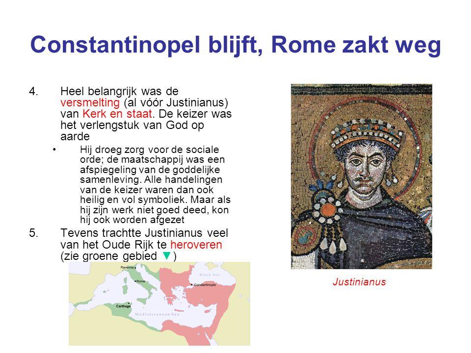 Constantinopel blijft, Rome zakt weg 4.Heel belangrijk was de versmelting (al vóór Justinianus) van Kerk en staat. De keizer was het verlengstuk van G