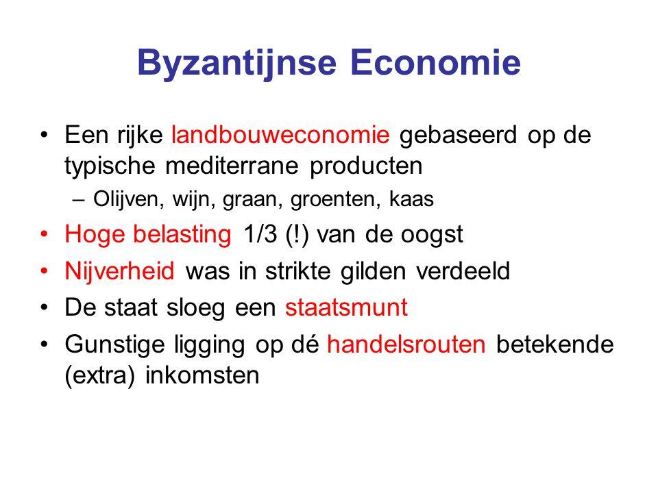 Byzantijnse Economie Een rijke landbouweconomie gebaseerd op de typische mediterrane producten –Olijven, wijn, graan, groenten, kaas Hoge belasting 1/3 (!) van de oogst Nijverheid was in strikte gilden verdeeld De staat sloeg een staatsmunt Gunstige ligging op dé handelsrouten betekende (extra) inkomsten
