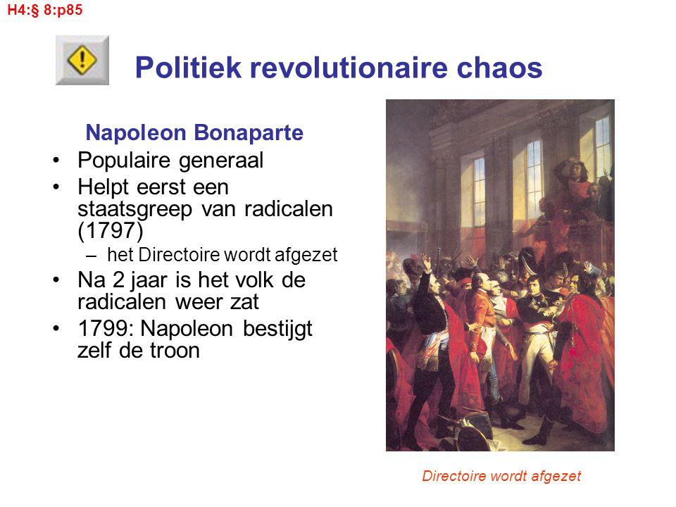 Politiek revolutionaire chaos Napoleon Bonaparte Populaire generaal Helpt eerst een staatsgreep van radicalen (1797) –het Directoire wordt afgezet Na