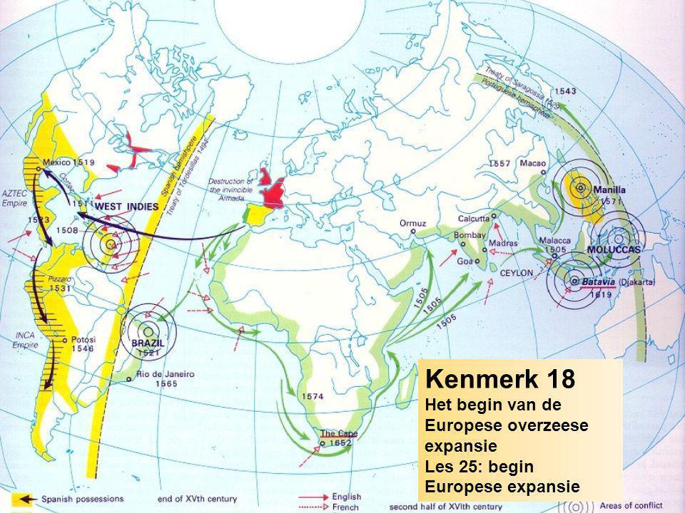 Kenmerk 18 Het begin van de Europese overzeese expansie Les 25: begin Europese expansie