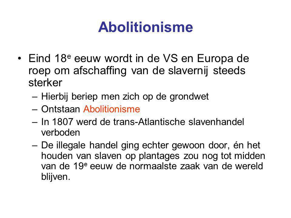 Abolitionisme Eind 18 e eeuw wordt in de VS en Europa de roep om afschaffing van de slavernij steeds sterker –Hierbij beriep men zich op de grondwet –