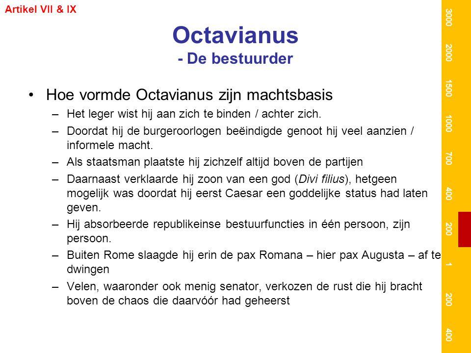 Octavianus - De alleenheerser Hoe vormde Octavianus Augustus werd –In eerste instantie was hij formeel niet meer dan een princeps in de senaat, onderdeel van een clubje wijze/oude senatoren die grote invloed op de stemmingen in de senaat hadden –Echter, in 21 VC kreeg hij in de senaat de titel Verhevene er werd hij ook formeel de belangrijkste princeps –Zijn invloed op de wetgeving en magistraatskeuze was enorm.