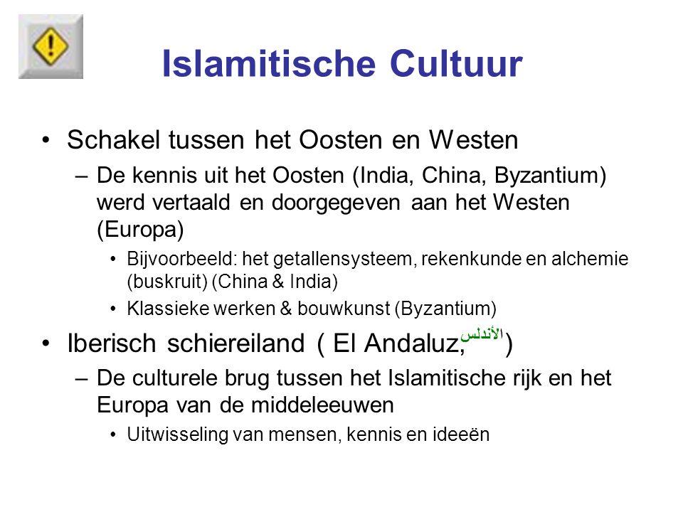 Islamitische Cultuur Schakel tussen het Oosten en Westen –De kennis uit het Oosten (India, China, Byzantium) werd vertaald en doorgegeven aan het West