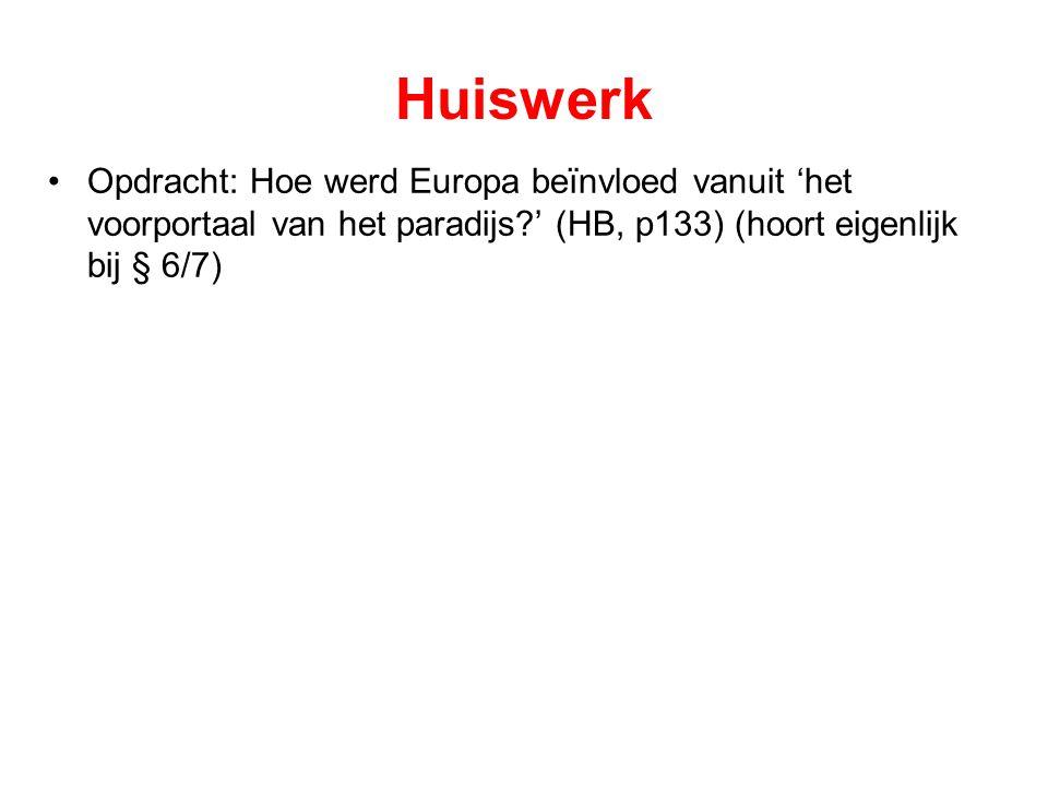 Huiswerk Opdracht: Hoe werd Europa beïnvloed vanuit 'het voorportaal van het paradijs?' (HB, p133) (hoort eigenlijk bij § 6/7)