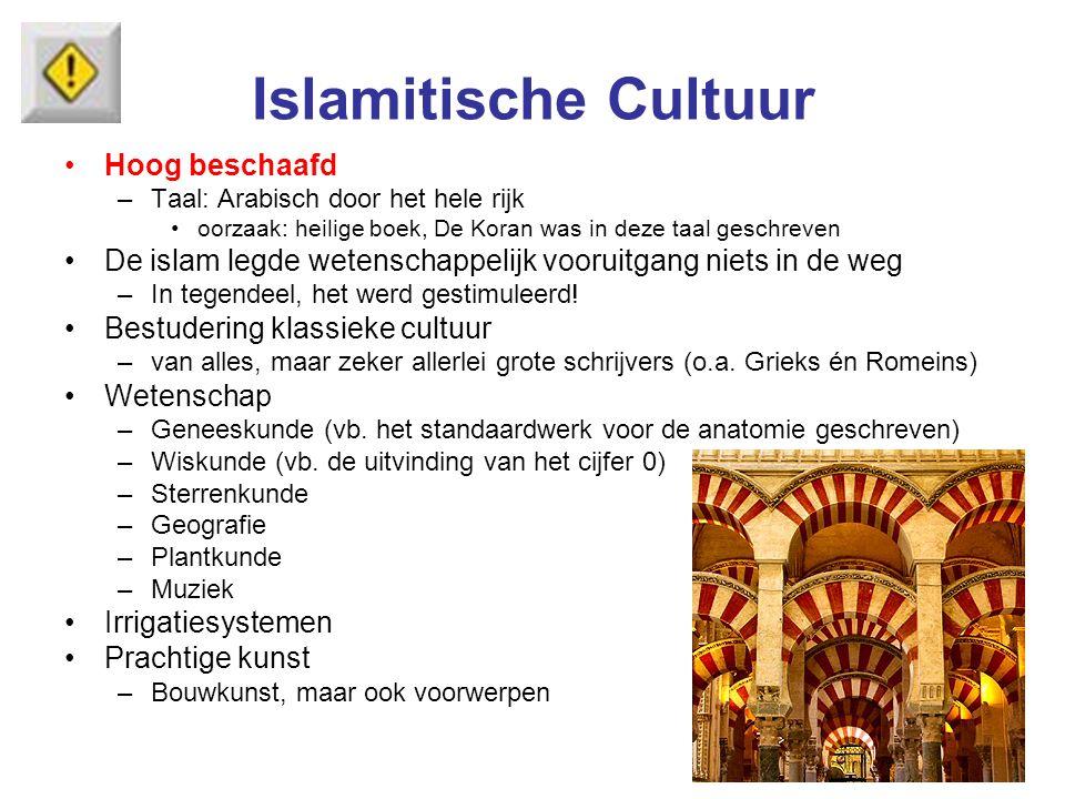Islamitische Cultuur Hoog beschaafd –Taal: Arabisch door het hele rijk oorzaak: heilige boek, De Koran was in deze taal geschreven De islam legde wete