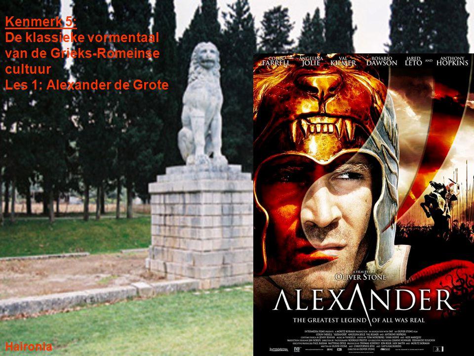 Kenmerk 5: De klassieke vormentaal van de Grieks-Romeinse cultuur Les 1: Alexander de Grote Haironia