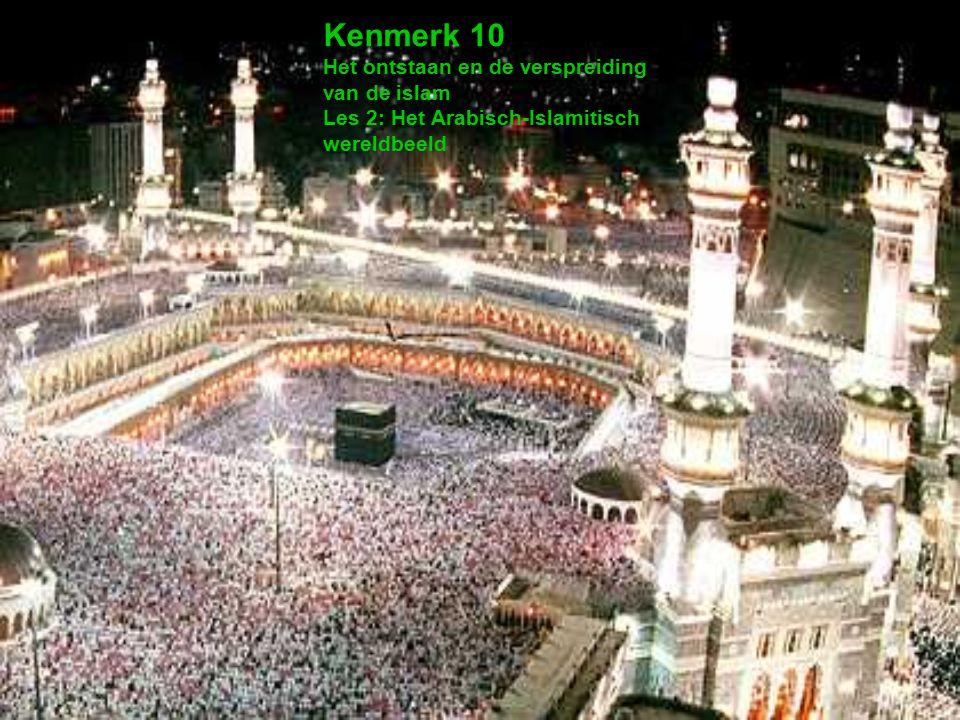Kenmerk 10 Het ontstaan en de verspreiding van de islam Les 2: Het Arabisch-Islamitisch wereldbeeld