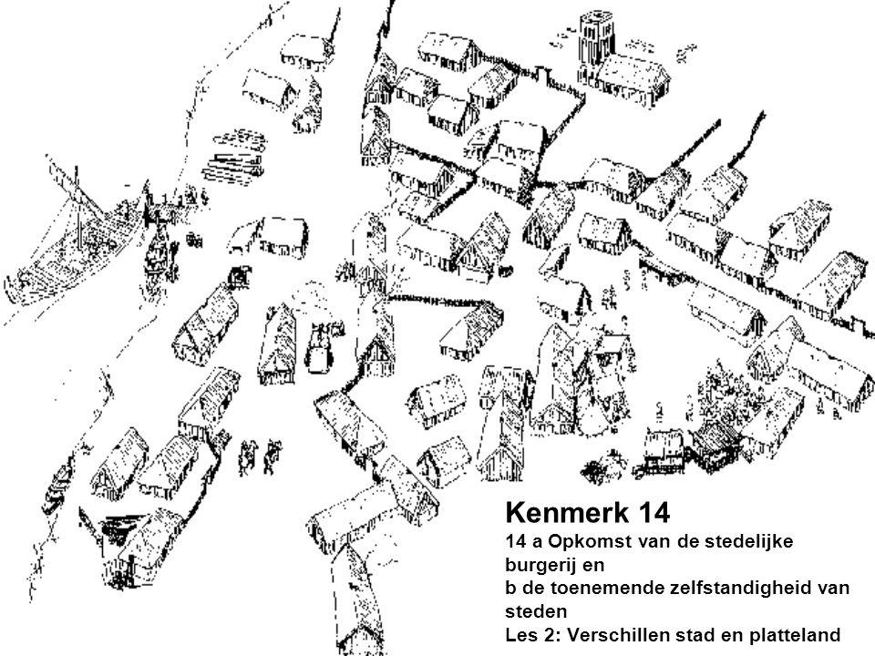 Kenmerk 14 14 a Opkomst van de stedelijke burgerij en b de toenemende zelfstandigheid van steden Les 2: Verschillen stad en platteland