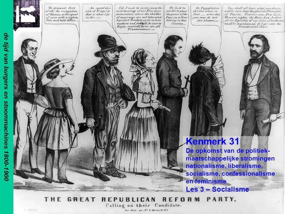 de tijd van burgers en stoommachines 1800-1900 Kenmerk 31 De opkomst van de politiek- maatschappelijke stromingen nationalisme, liberalisme, socialisme, confessionalisme en feminisme Les 3 – Socialisme