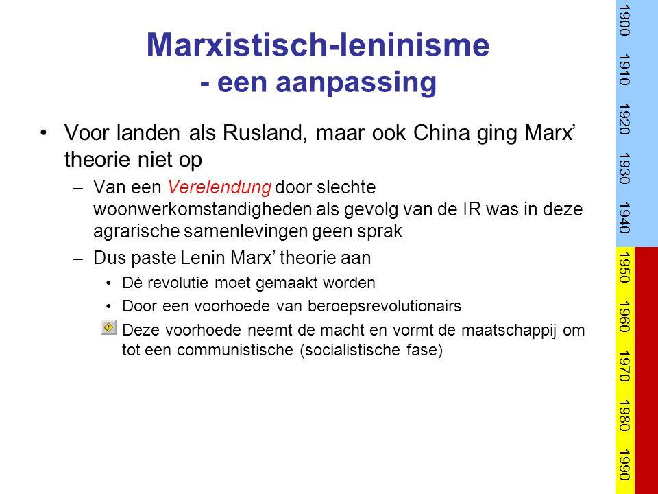 Marxistisch-leninisme - een aanpassing Voor landen als Rusland, maar ook China ging Marx' theorie niet op –Van een Verelendung door slechte woonwerkomstandigheden als gevolg van de IR was in deze agrarische samenlevingen geen sprak –Dus paste Lenin Marx' theorie aan Dé revolutie moet gemaakt worden Door een voorhoede van beroepsrevolutionairs Deze voorhoede neemt de macht en vormt de maatschappij om tot een communistische (socialistische fase) 1900 1910 1920 1930 1940 1950 1960 1970 1980 1990