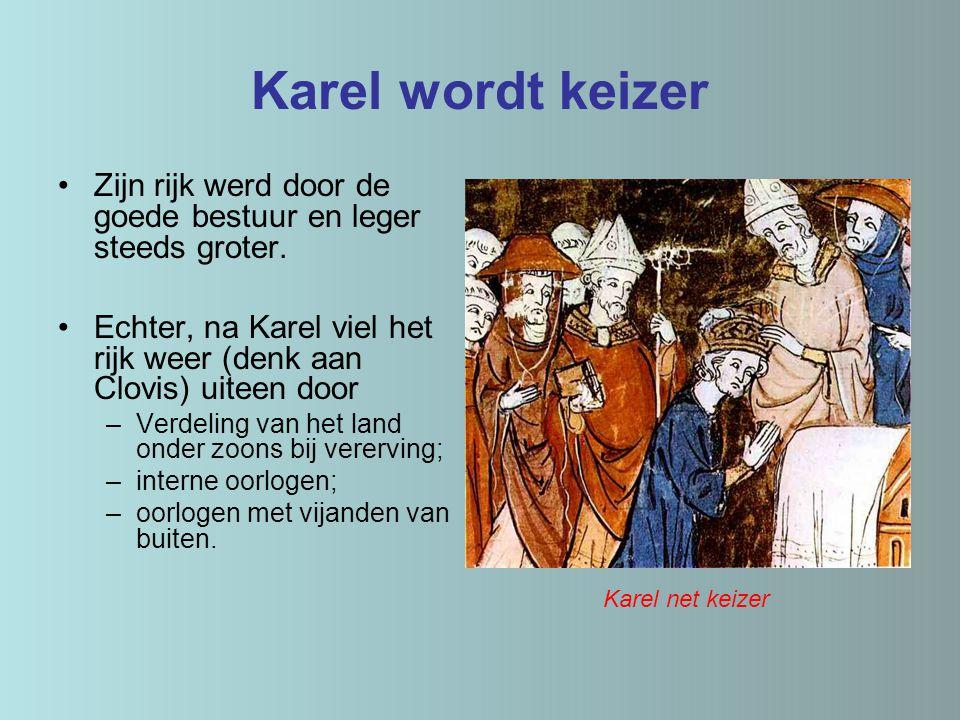 Karel wordt keizer Zijn rijk werd door de goede bestuur en leger steeds groter. Echter, na Karel viel het rijk weer (denk aan Clovis) uiteen door –Ver