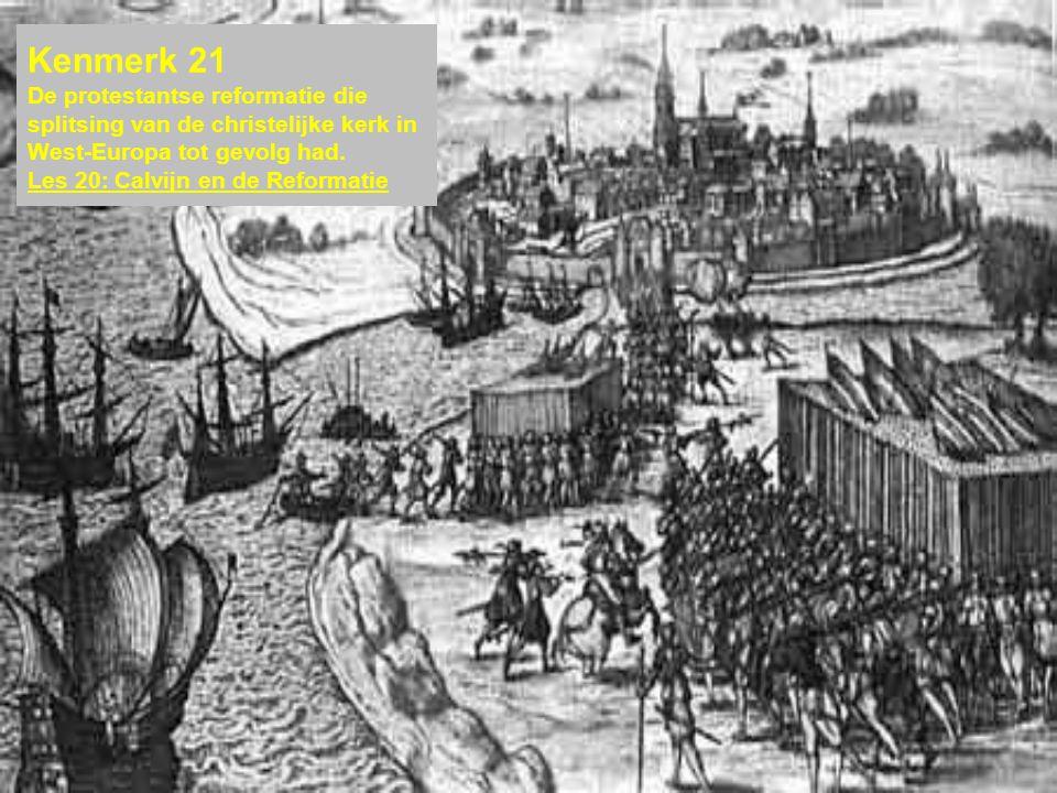 Kenmerk 21 De protestantse reformatie die splitsing van de christelijke kerk in West-Europa tot gevolg had. Les 20: Calvijn en de Reformatie
