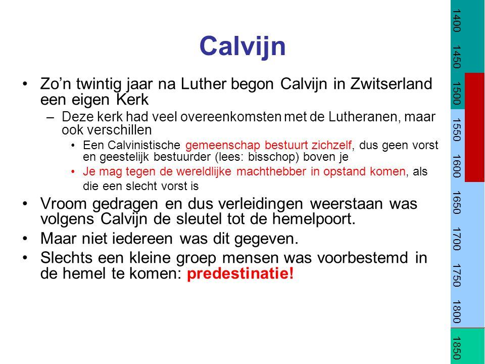 Calvijn Zo'n twintig jaar na Luther begon Calvijn in Zwitserland een eigen Kerk –Deze kerk had veel overeenkomsten met de Lutheranen, maar ook verschi