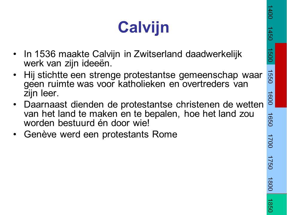 Calvijn In 1536 maakte Calvijn in Zwitserland daadwerkelijk werk van zijn ideeën. Hij stichtte een strenge protestantse gemeenschap waar geen ruimte w