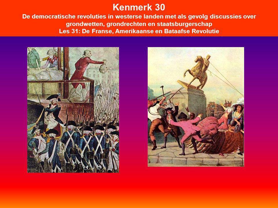 Kenmerk 30 De democratische revoluties in westerse landen met als gevolg discussies over grondwetten, grondrechten en staatsburgerschap Les 31: De Franse, Amerikaanse en Bataafse Revolutie