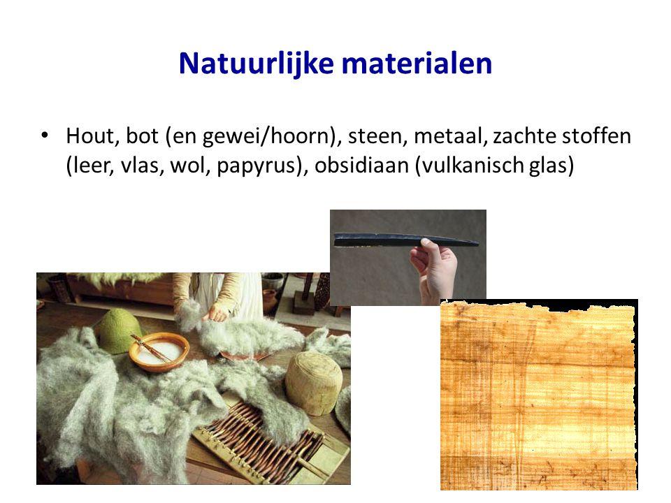 Natuurlijke materialen Hout, bot (en gewei/hoorn), steen, metaal, zachte stoffen (leer, vlas, wol, papyrus), obsidiaan (vulkanisch glas)