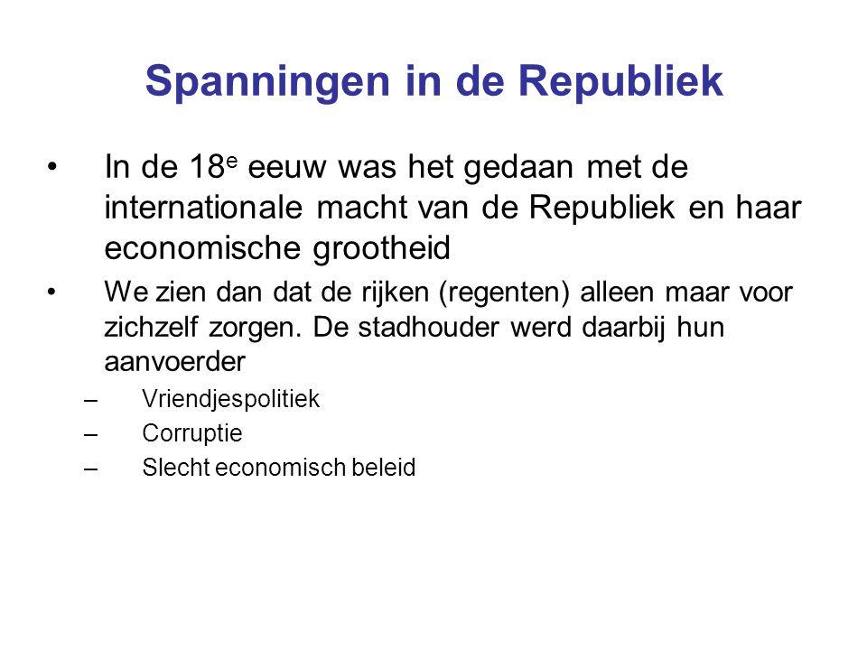Spanningen in de Republiek In de 18 e eeuw was het gedaan met de internationale macht van de Republiek en haar economische grootheid We zien dan dat d