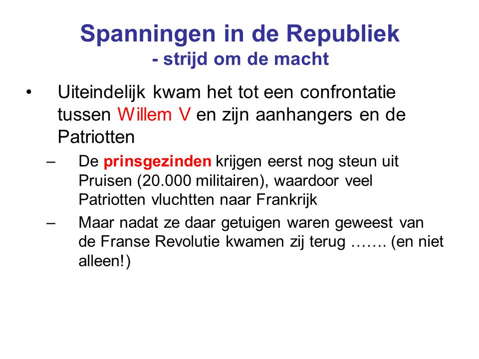 Spanningen in de Republiek - strijd om de macht Uiteindelijk kwam het tot een confrontatie tussen Willem V en zijn aanhangers en de Patriotten –De pri