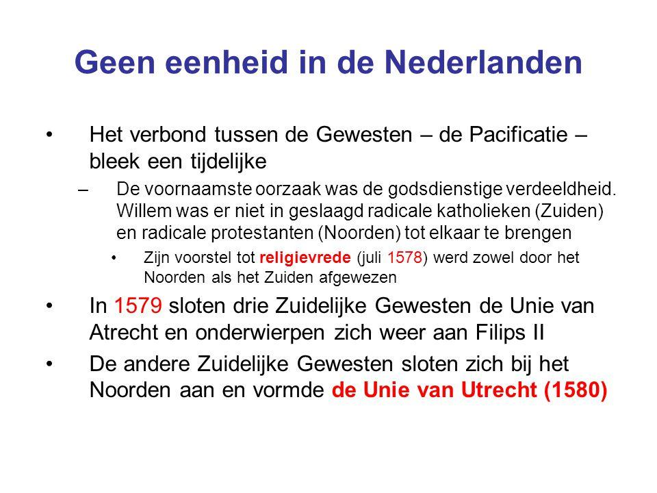 Geen eenheid in de Nederlanden Het verbond tussen de Gewesten – de Pacificatie – bleek een tijdelijke –De voornaamste oorzaak was de godsdienstige verdeeldheid.