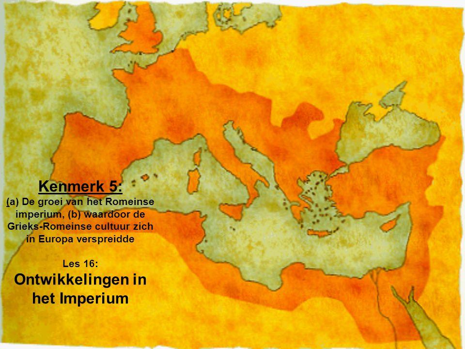 Kenmerk 5: (a) De groei van het Romeinse imperium, (b) waardoor de Grieks-Romeinse cultuur zich in Europa verspreidde Les 16: Ontwikkelingen in het Im