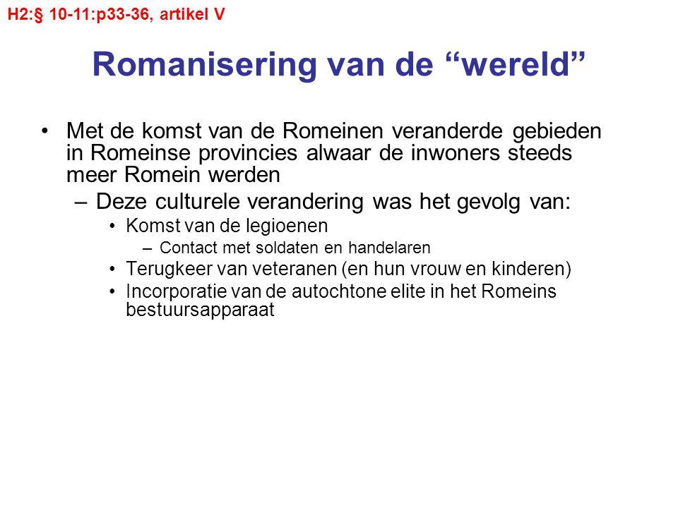 """Romanisering van de """"wereld"""" Met de komst van de Romeinen veranderde gebieden in Romeinse provincies alwaar de inwoners steeds meer Romein werden –Dez"""