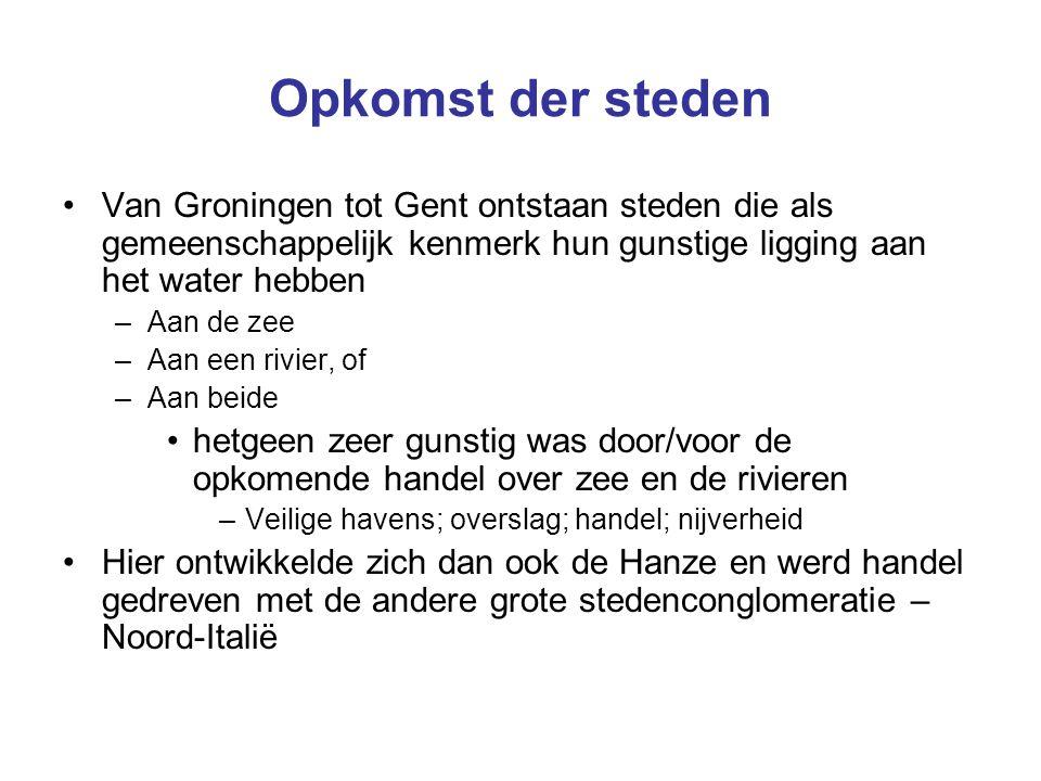 Opkomst der steden Van Groningen tot Gent ontstaan steden die als gemeenschappelijk kenmerk hun gunstige ligging aan het water hebben –Aan de zee –Aan