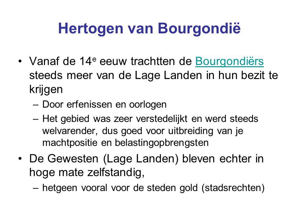 Hertogen van Bourgondië Vanaf de 14 e eeuw trachtten de Bourgondiërs steeds meer van de Lage Landen in hun bezit te krijgenBourgondiërs –Door erfeniss