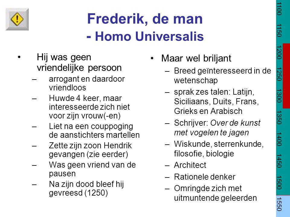 Frederik, de man - Homo Universalis Hij was geen vriendelijke persoon –arrogant en daardoor vriendloos –Huwde 4 keer, maar interesseerde zich niet voo
