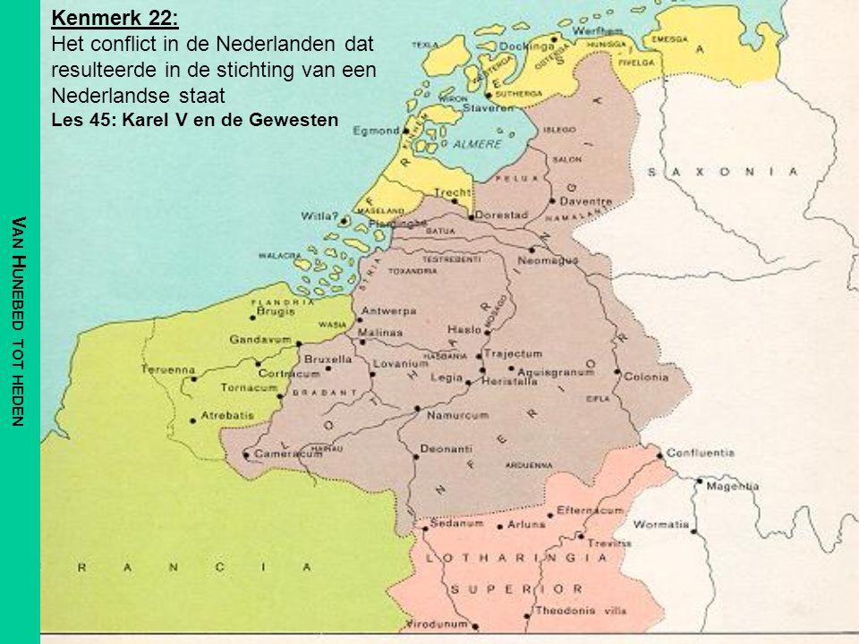 Alle Gewesten onder een koning Begin 15 e eeuw kwam door een huwelijk van de dochter (Maria) van Karel de Stoute (die vroeg stierf) de Bourgondische troon in handen van de Oostenrijkse Habsburgers Karel V (regeerperiode 1515- 1555) ging de strijd aan om alle Gewesten van de Lage Landen onder zich te krijgen –Tussen 1524 en 1543 veroverde hij Utrecht, Oversticht, Friesland, de Ommelanden en Gerle (!) Karel was de baas over een wereldrijk.