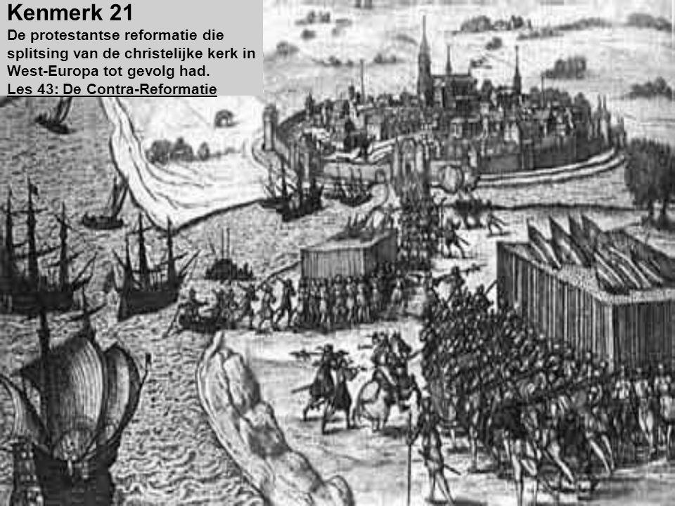 Kenmerk 21 De protestantse reformatie die splitsing van de christelijke kerk in West-Europa tot gevolg had. Les 43: De Contra-Reformatie