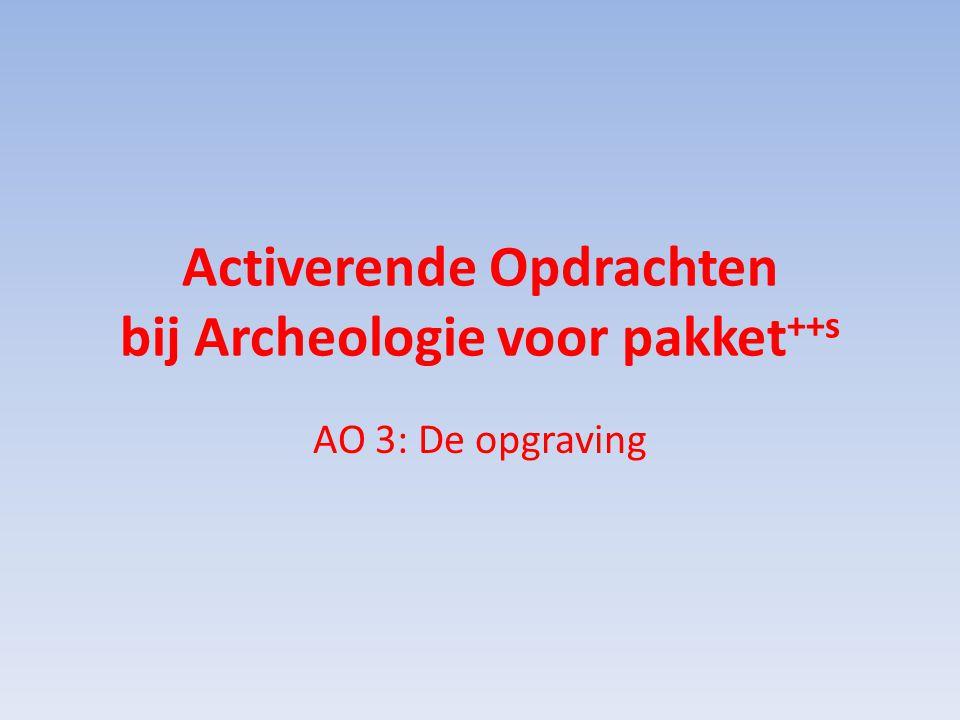 Activerende Opdrachten bij Archeologie voor pakket ++s AO 3: De opgraving