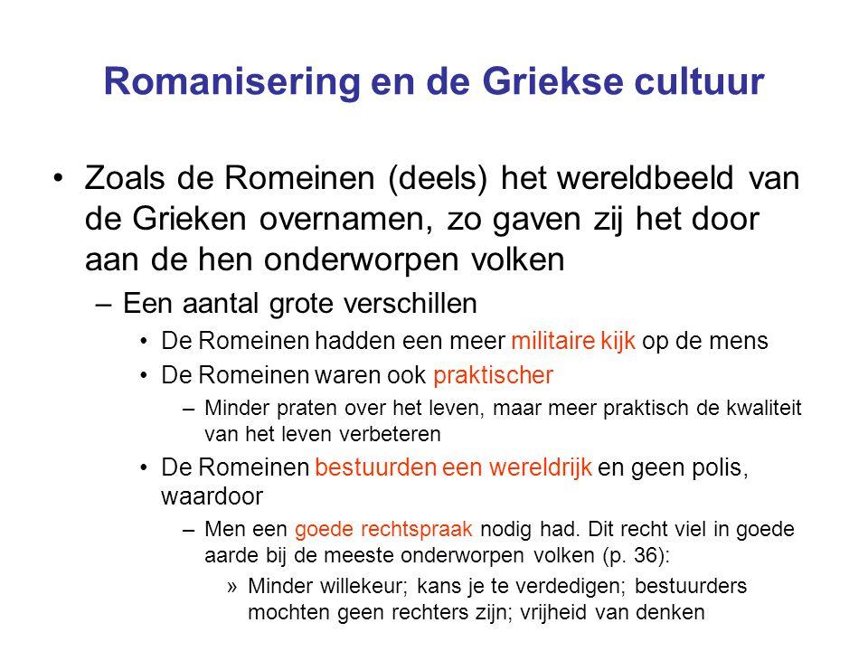 Romanisering en de Griekse cultuur Zoals de Romeinen (deels) het wereldbeeld van de Grieken overnamen, zo gaven zij het door aan de hen onderworpen vo